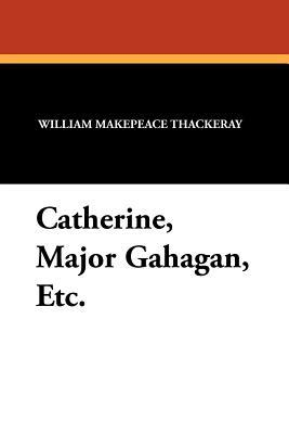 Catherine, Major Gahagan, Etc.