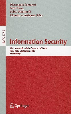 Information Security: 12th International Conference, Isc 2009 Pisa, Italy, September 7 9, 2009 Proceedings (Lecture Notes In Computer Science / Security And Cryptology)
