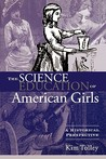 The Science Education of American Girls: A Historical Perspective