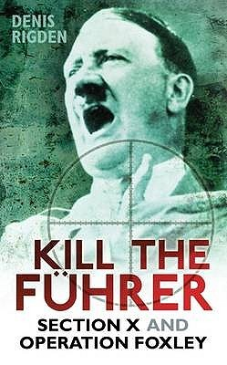 Kill the Fhrer: Section X and Operation Foxley