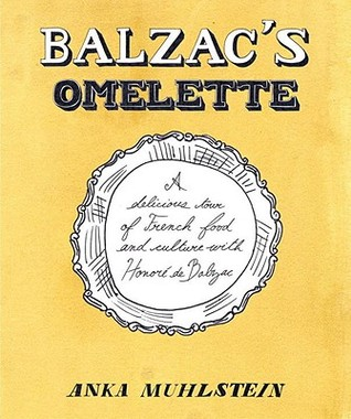 Balzacs Omelette: A Delicious Tour of French Food and Culture with Honore de Balzac