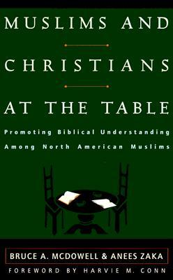 Muslims and Christians at the Table by Bruce A. McDowell