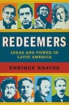 Redeemers: Ideas and Power in Latin America