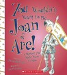 You Wouldn't Want to Be Joan of Arc! by Fiona MacDonald