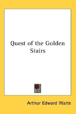 Arthur Edward Waite's Quest of the Golden Stairs