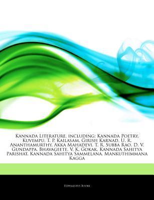 Articles on Kannada Literature, Including: Kannada Poetry, Kuvempu, T. P. Kailasam, Girish Karnad, U. R. Ananthamurthy, Akka Mahadevi, T. R. Subba Rao, D. V. Gundappa, Bhavageete, V. K. Gokak, Kannada Sahitya Parishat