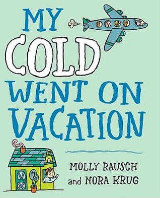 My Cold Went On Vacation by Molly Rausch