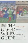 The Good Wife's Guide (Le M�nagier de Paris): A Medieval Household Book
