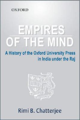 Empires of the Mind: A History of Oxford University Press in India Under the Raj