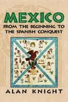 Mexico: Volume 1, from the Beginning to the Spanish Conquest