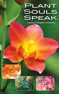 Plant Souls Speak: The Transformative Energies of Live Plants