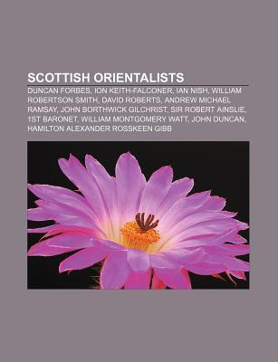 Scottish Orientalists: Duncan Forbes, Ion Keith-Falconer, Ian Nish, William Robertson Smith, David Roberts, Andrew Michael Ramsay