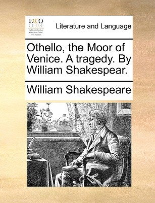 Othello, the Moor of Venice. a Tragedy. by William Shakespear.