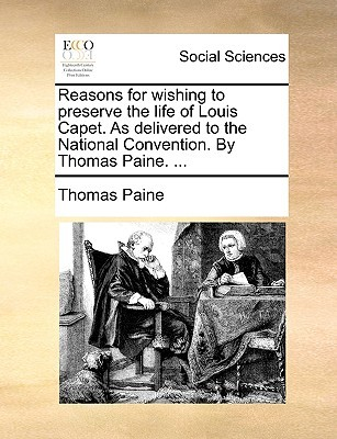 Reasons for Wishing to Preserve the Life of Louis Capet as Delivered to the National Convention