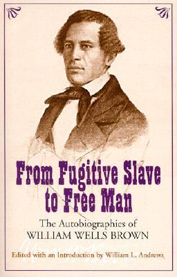 From Fugitive Slave to Free Man: The Autobiographies of William Wells Brown