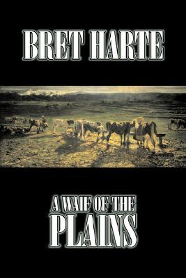 A Waif of the Plains by Bret Harte, Fiction, Classics, Westerns, Historical