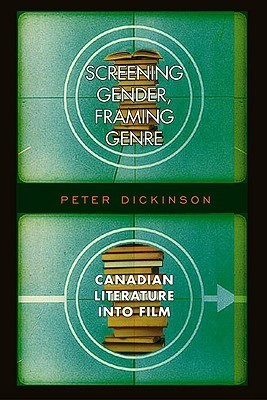 Screening Gender, Framing Genre: Canadian Literature Into Film