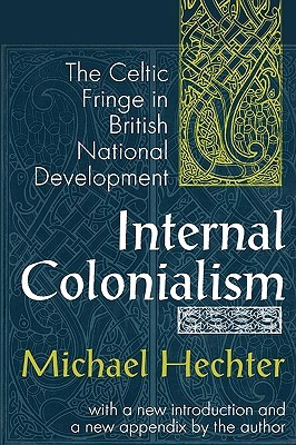 Internal Colonialism: The Celtic Fringe in British National Development