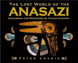 618a6ce30e96 The Lost World of the Anasazi by Peter Lourie