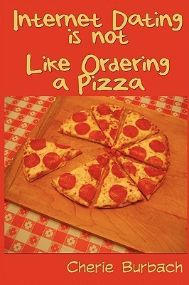 Internet Dating Is Not Like Ordering a Pizza by Cherie Burbach