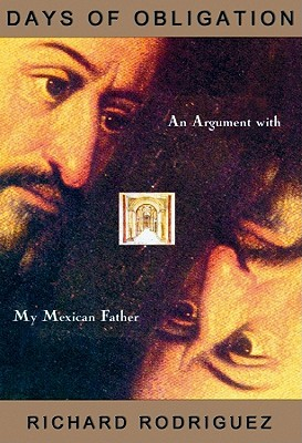 days of obligation an argument with my mexican father essay This book is written in a quick, quick witted, volatile changeable style rodriguez tries to expel of the tensions in his life and life in america.