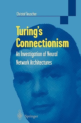 Turing's Connectionism: An Investigation of Neural Network Architectures