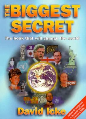 The biggest secret: the book that will change the world by david icke.