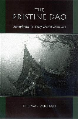 The Pristine DAO: Metaphysics in Early Daoist Discourse