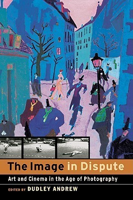 The Image in Dispute: Art and Cinema in the Age of Photography