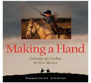 Making a Hand:  Growing Up Cowboy in New Mexico: Growing Up Cowboy in New Mexico