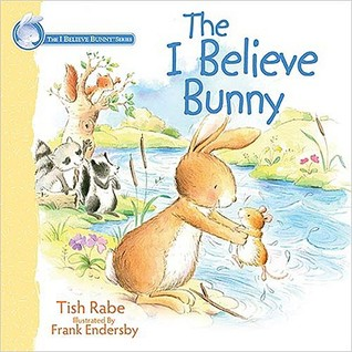 The I Believe Bunny by Tish Rabe