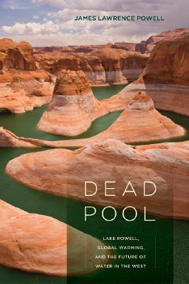 Ebook Dead Pool: Lake Powell, Global Warming, and the Future of Water in the West by James Lawrence Powell read!