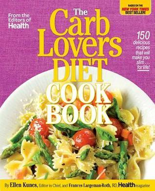 The Carblovers Diet Cookbook: 150 Quick and Easy Carb-Filled Recipes Based on the New York Times Best Selling Diet Book