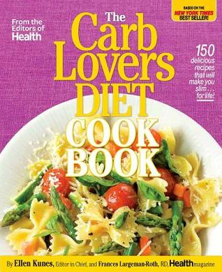 Ebook The Carblovers Diet Cookbook: 150 Quick and Easy Carb-Filled Recipes Based on the New York Times Best Selling Diet Book by Ellen Kunes DOC!
