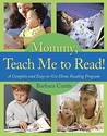 Mommy, Teach Me to Read: A Complete and Easy-to-Use Home Reading Program