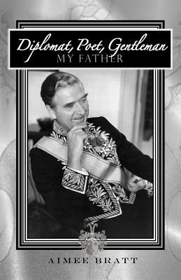 Diplomat, Poet, Gentleman: My Father