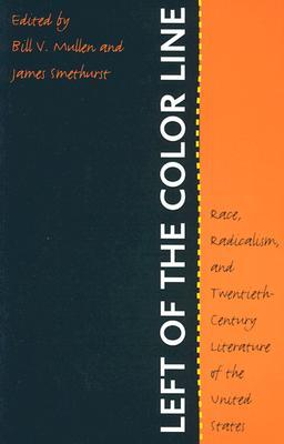 Left of the Color Line: Race, Radicalism, and Twentieth-Century Literature of the United States