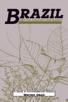 Brazil and the Struggle for Rubber: A Study in Env...