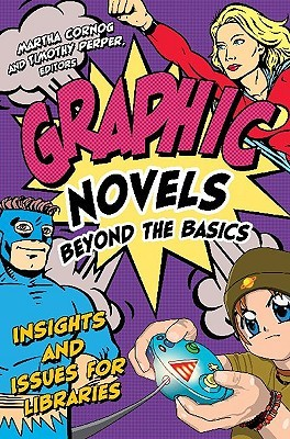 Graphic Novels Beyond the Basics:Insights and Issues for Libraries