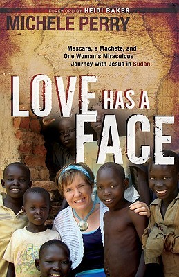 Love Has a Face: Mascara, a Machete and One Womans Miraculous Journey with Jesus in Sudan (ePUB)