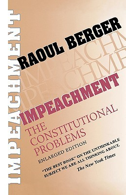 Impeachment: The Constitutional Problems, Enlarged Edition