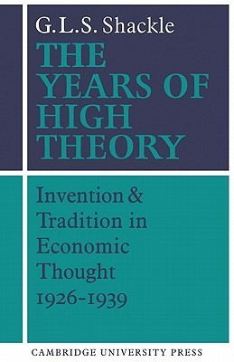 The Years of High Theory: Invention and Tradition in Economic Thought 1926 1939