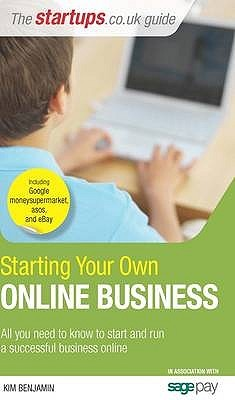 Starting Your Own Online Business: All You Need To Know To Start A Successful Online Business