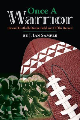 Once a Warrior: Hawaii Football, on the Field and Off the Record