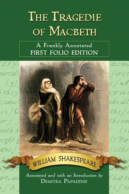 Tragedie of Macbeth: A Frankly Annotated First Folio Edition