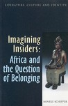 Imagining Insiders: Africa and the Question of Belonging