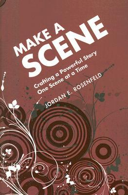 Make a Scene: Crafting a Powerful Story One Scene at a Time
