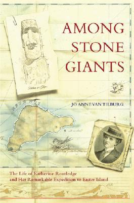 Ebook Among Stone Giants: The Life of Katherine Routledge and Her Remarkable Expedition to Easter Island by Jo Anne Van Tilburg PDF!