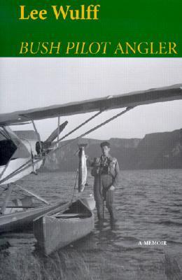 Bush Pilot Angler 978-0892724802 EPUB TORRENT por Lee Wulff