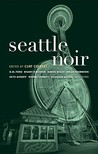 Seattle Noir by Curt Colbert